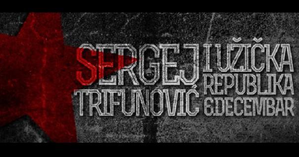Sergej Trifunović i Užička Republika večeras - 6.12. u KRUGU